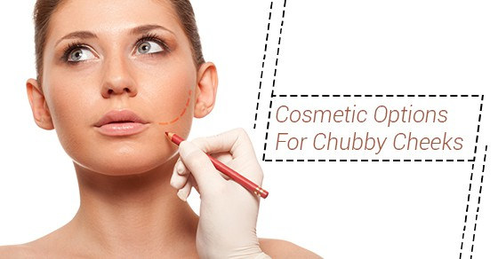 Cosmetic Options For Chubby Cheeks